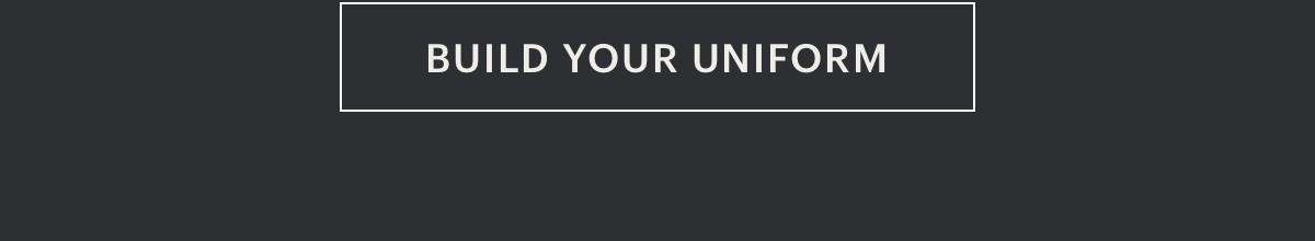 Build Your Uniform